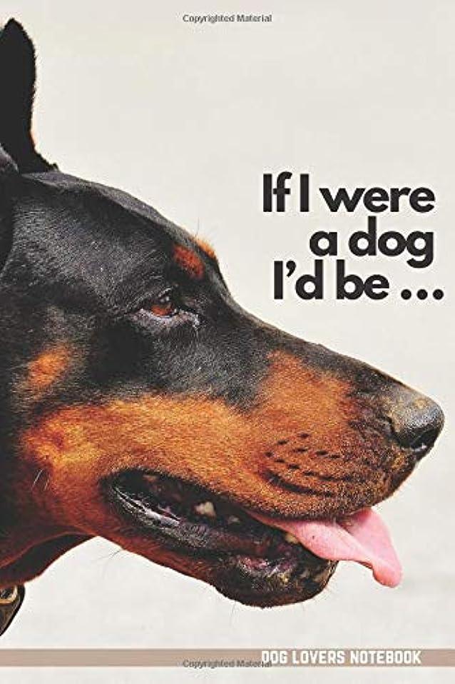 価格重量ディレイIf I Were a Dog I'd be a ... - Dog Lovers Notebook: Doberman edition. Perfect Gift for Kids and for Adults: Notebook for Coloring Drawing and Writing. Journal, Diary (110 Pages, Blank, 6 x 9).