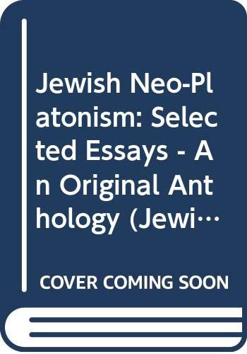 Jewish Neo-Platonism: Selected Essays - An Original Anthology (Jewish Philosophy, Mysticism & History of Ideas Ser.)