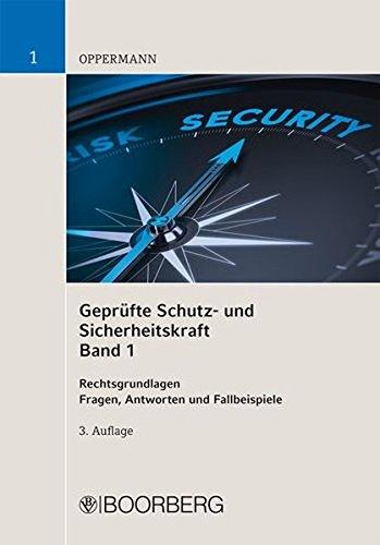 Geprüfte Schutz- und Sicherheitskraft Band 1: Rechtsgrundlagen – Fragen, Antworten und Fallbeispiele