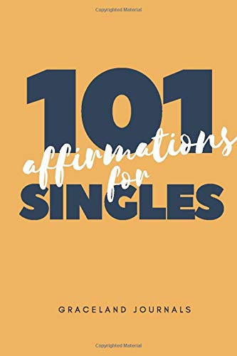 101 Affirmations for Singles Graceland Journals: AT-A-GLANCE Confessions Book, Devotional, Bible Study, Motivational Words for Singles, Gifts to Boys, ... Thanksgiving. (Confession Books, Band 4)