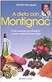 A dieta con Montignac. Come mangiare per dimagrire e vivere in buona salute (Michel Montignac)