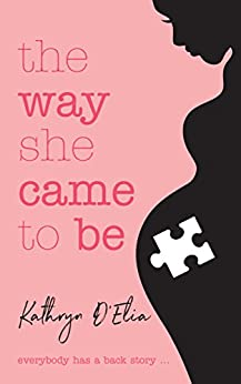 [Kathryn D'Elia]のThe Way She Came to Be (English Edition)