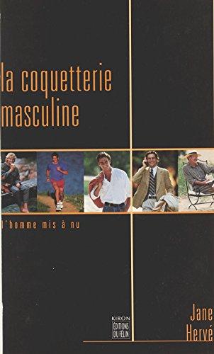 La Coquetterie masculine : L'Homme mis à nu