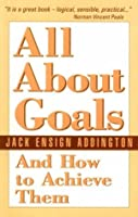 All About Goals and How to Achieve Them by Jack Addington(1977-06-01)