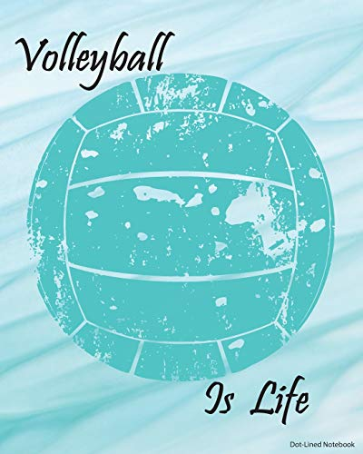 Volleyball Is Life Dot-Lined Notebook: Aqua Turquoise Distressed Blue-Green Dot-Lined Volleyball Subject Notebooks!
