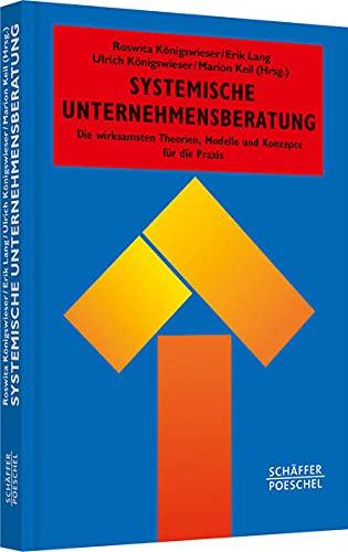 Systemische Unternehmensberatung: Die wirksamsten Theorien, Modelle und Konzepte für die Praxis (Systemisches Management)