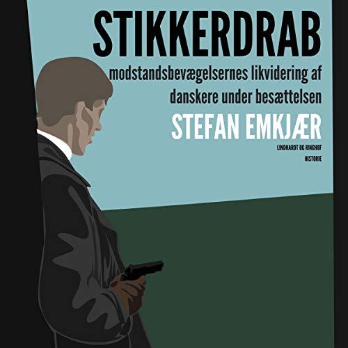 Stikkerdrab. Modstandsbevægelsens likvidering af danskere under besættelsen cover art