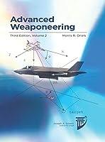Advanced Weaponeering: Volume 2 of Weaponeering, a Two-Volume Set