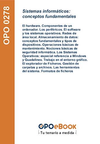 Sistemas informáticos: conceptos fundamentales: El hardware. Componentes de un ordenador. Los periféricos. El software y los sistemas operativos. Redes ... del sistema. Formatos de ficheros