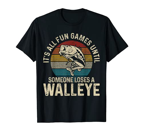 It's All Fun And Games Until Someone Loses A Walleye Fishing T-Shirt