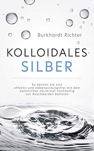 Kolloidales Silber: So können Sie sich effektiv und nebenwirkungsfrei mit dem natürlichen Heilmittel nachhaltig von Beschwerden befreien