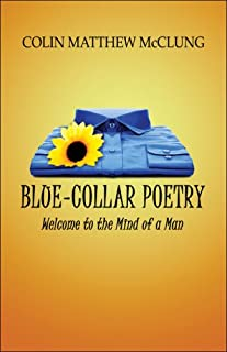 Blue-Collar Poetry: Welcome to the Mind of a Man