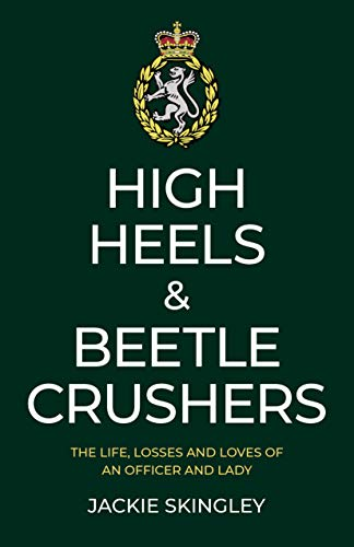 High Heels & Beetle Crushers: The Life, Losses and Loves of an Officer and Lady