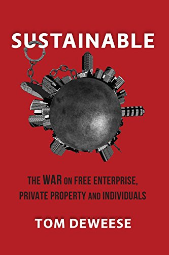 Sustainable: The WAR on Free Enterprise, Private Property and Individuals (English Edition)