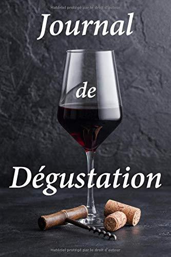 Journal de Dégustation: Carnet de dégustation de vins | Livre, cahier, journal  pour les passionnés de vins | 15,24 x 22,86 cm (6 x 9, pouces), 102 ... les amoureux de vin rouge ou de vin blanc.