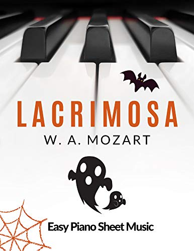 Lacrimosa from Requiem – W. A. Mozart | Intermediate Piano Sheet Music for Beginners : Teach Yourself How to Play. Popular, Halloween, Classical Song, ... Tutorial, BIG Notes, LARGE (English Edition)