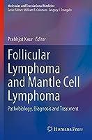 Follicular Lymphoma and Mantle Cell Lymphoma: Pathobiology, Diagnosis and Treatment (Molecular and Translational Medicine)