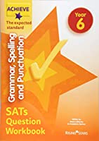 Achieve Grammar, Spelling and Punctuation SATs Question Workbook The Expected Standard Year 6 (Achieve Key Stage 2 SATs Revision)