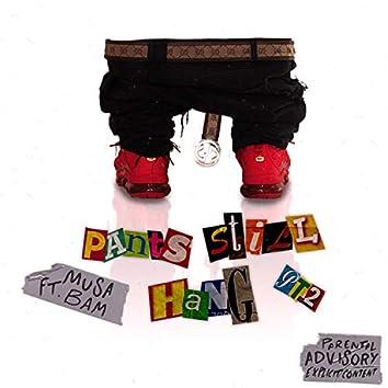 Pants Still Hang Pt. 2