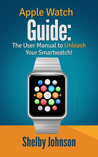 Apple Watch Guide: The User Manual to Unleash Your Smartwatch! (English Edition)
