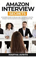 Amazon Interview Secrets: A Complete Guide To Help You To Learn The Secrets To Ace The Amazon Interview Questions And Land Your Dream Job