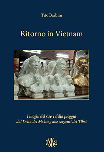 Ritorno in Vietnam. I luoghi del riso e della pioggia dal delta del Mekong alle sorgenti del Tibet