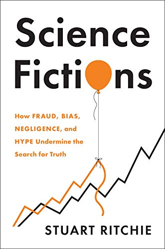 Compare Textbook Prices for Science Fictions: How Fraud, Bias, Negligence, and Hype Undermine the Search for Truth  ISBN 9781250222695 by Ritchie, Stuart