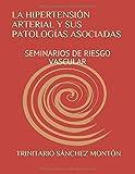 LA HIPERTENSIÓN ARTERIAL Y SUS PATOLOGÍAS ASOCIADAS: SEMINARIOS DE RIESGO VASCULAR