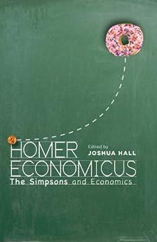 Homer Economicus: <I>The Simpsons</I> and Economics by [Joshua Hall]