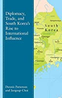 Diplomacy, Trade, and South Korea's Rise to International Influence (Lexington Studies on Korea's Place in International Relation)