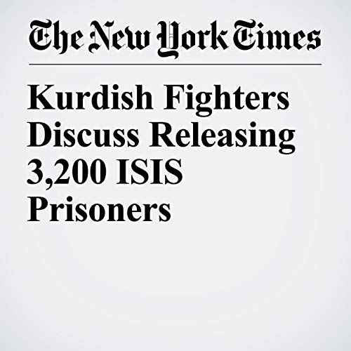 Kurdish Fighters Discuss Releasing 3,200 ISIS Prisoners audiobook cover art