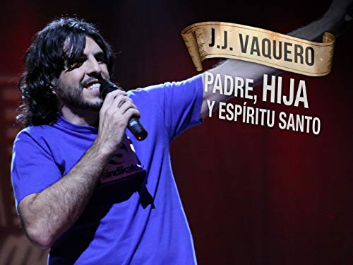 J. J. Vaquero: Padre, Hija y Espíritu Santo