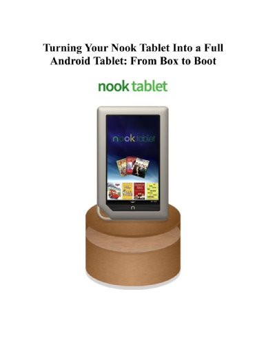 Turning Your Nook Tablet Into a Full Android Tablet: From Box to Boot (The Best Way To Transform Your Nook Into a Full Android Tablet Book 3)