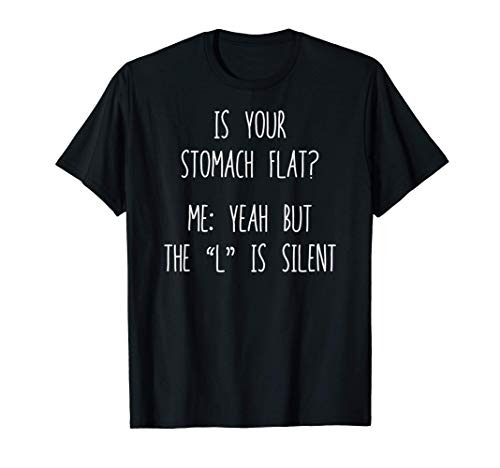 My Stomach Is Flat The L Is Silent funny sarcastic T-Shirt