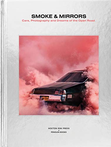 Smoke and Mirrors: Cars, Photography and Dreams of the Open Road (PARTICULAR BOOK)