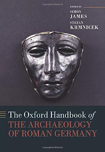 The Oxford Handbook of the Archaeology of Roman Germany (Oxford Handbooks)
