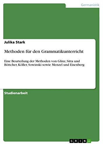 Methoden für den Grammatikunterricht: Eine Beurteilung der Methoden von Glinz, Sitta und Böttcher, Köller, Sowinski sowie Menzel und Eisenberg