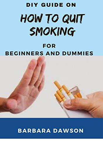 DIY Guide On How To Quit Smoking For Beginners And Dummies (English Edition)