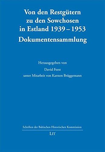 Von den Restgütern zu den Sowchosen in Estland 1939-1953: Eine Dokumentensammlung (Schriften der Baltischen Historischen Kommission)