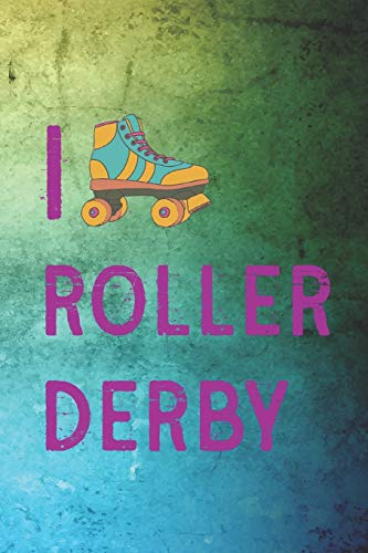 I Roller Derby: Roller Derby Notebook Journal Composition Blank Lined Diary Notepad 120 Pages Paperback Green