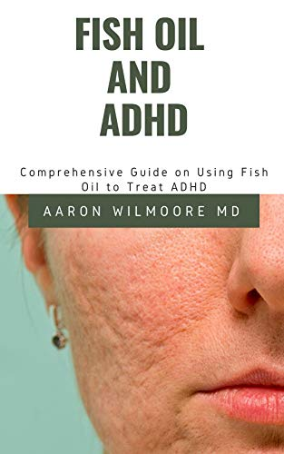 FISH OIL AND ADHD: The Perfect Guide Which Gives a Comprehensive account of the essentials of ADHD, Fish Oil (English Edition)