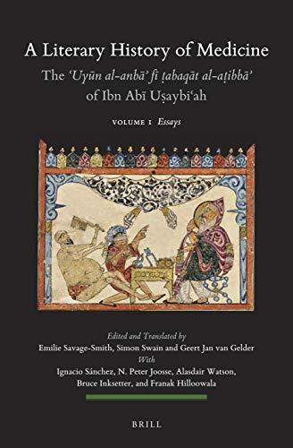 A Literary History of Medicine - The ʿuyūn Al-Anbāʾ Fī ṭabaqāt Al-Aṭibbāʾ Of Ibn Abī ... and Middle East) (English and Arabic Edition)