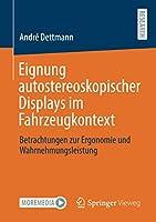 Eignung autostereoskopischer Displays im Fahrzeugkontext: Betrachtungen zur Ergonomie und Wahrnehmungsleistung