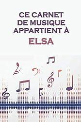 Ce carnet de musique appartient à Elsa: Cahier de partitions: Papier manuscrit / 12 portées par page / idée cadeau (French Edition)