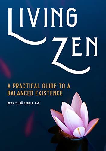 Living Zen: A Practical Guide to a Balanced Existence