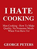 I HATE COOKING - Man Cooking