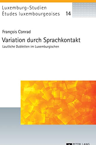 Variation durch Sprachkontakt: Lautliche Dubletten im Luxemburgischen (Études luxembourgeoises / Luxemburg-Studien, Band 14)