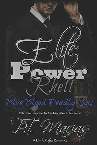 Elite Power: Rhett: The Elite power is supreme, but love brings them to their knees!: 2 (Blue Blood Deadly Sins, A Dark Mafia Romance)