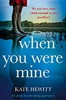 When You Were Mine: An utterly heartbreaking page-turner