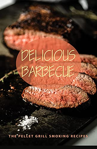 Delicious Barbecue: The Pellet Grill Smoking Recipes: How To Follow Directions (English Edition)